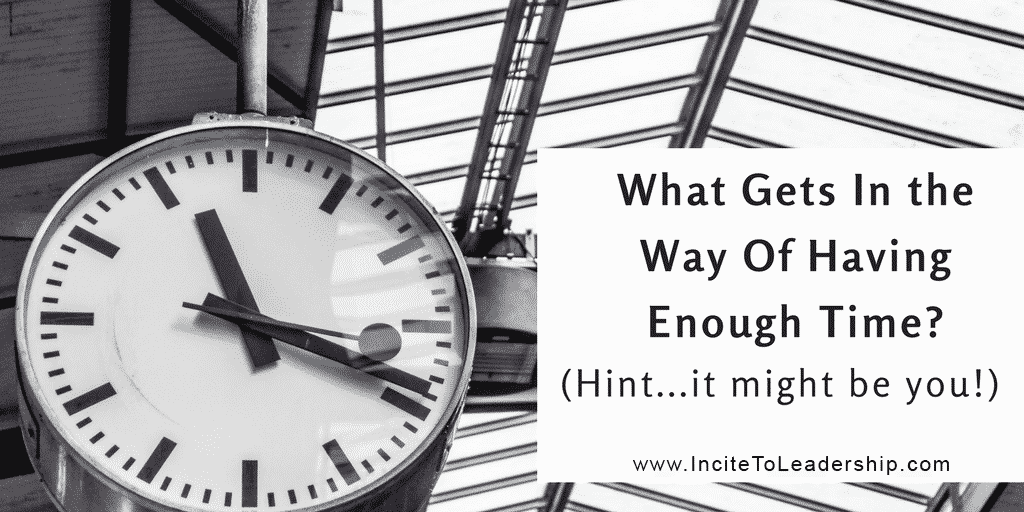 What Gets In the Way Of Having Enough Time? (Hint…it might be you!)