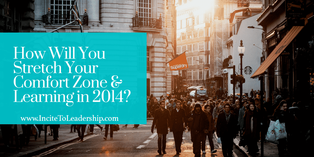 How Will You Stretch Your Comfort Zone & Learning in 2014?