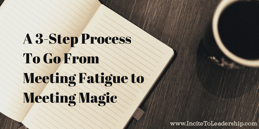 A 3-Step Process To Go From  Meeting Fatigue to Meeting Magic