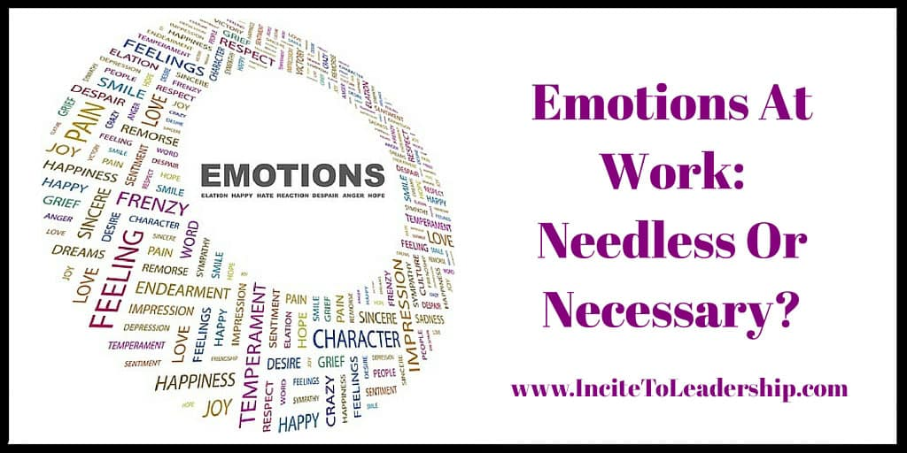 Emotions At Work: Needless Or Necessary?