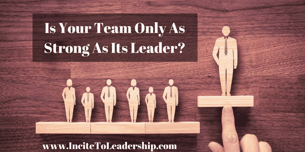 Is Your Team Only As Strong As Its Leader?