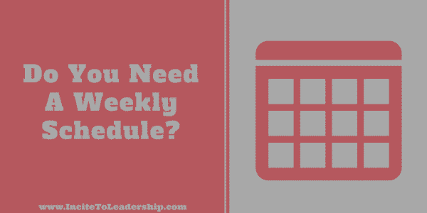 Do You Need A Weekly Schedule?