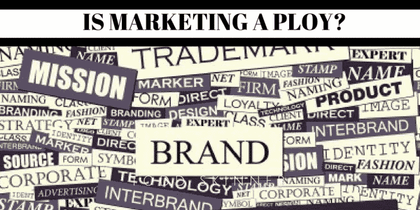 is marketing a ploy?