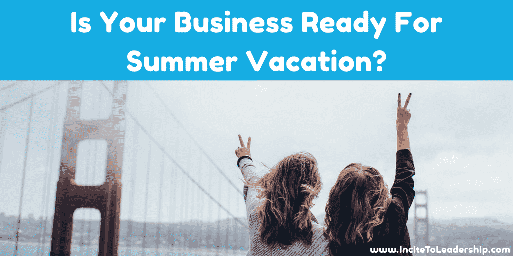 Is Your Business Ready For Summer Vacation?