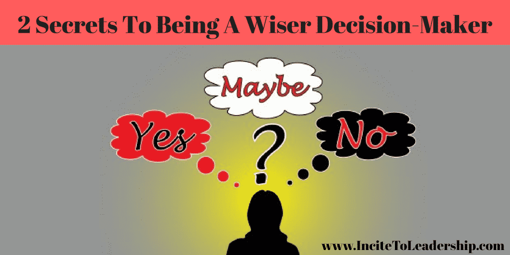 2 Secrets To Being A Wiser Decision Maker