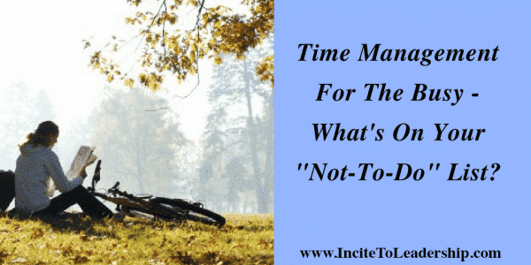 "Time Management For The Busy - What's On Your ""Not-To-Do"" List?"