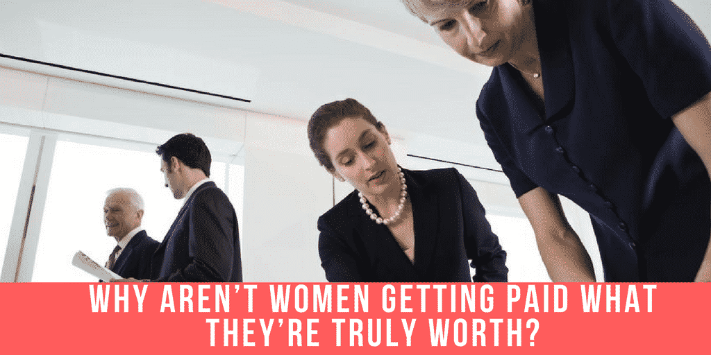 Why Aren't Women Getting Paid What They're Truly Worth?