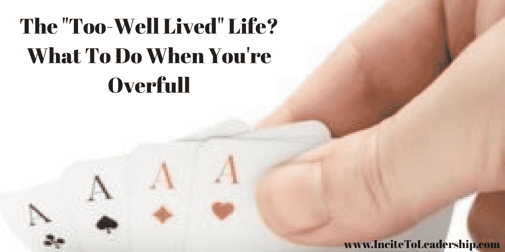 "The ""Too-Well Lived"" Life? What To Do When You're Overfull"