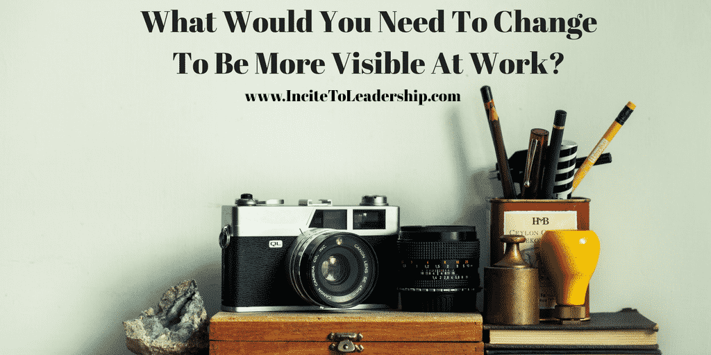 What Would You Need To Change To Be More Visible At Work-Add heading (1)