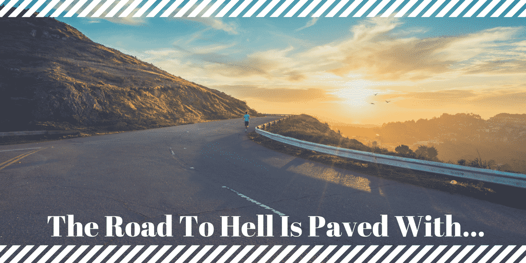 The Road To Hell Is Paved With. . .