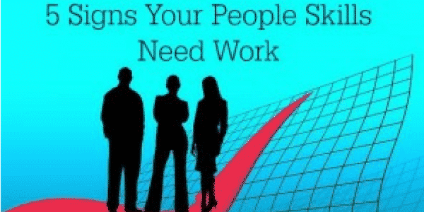 5 signs your people skills need work