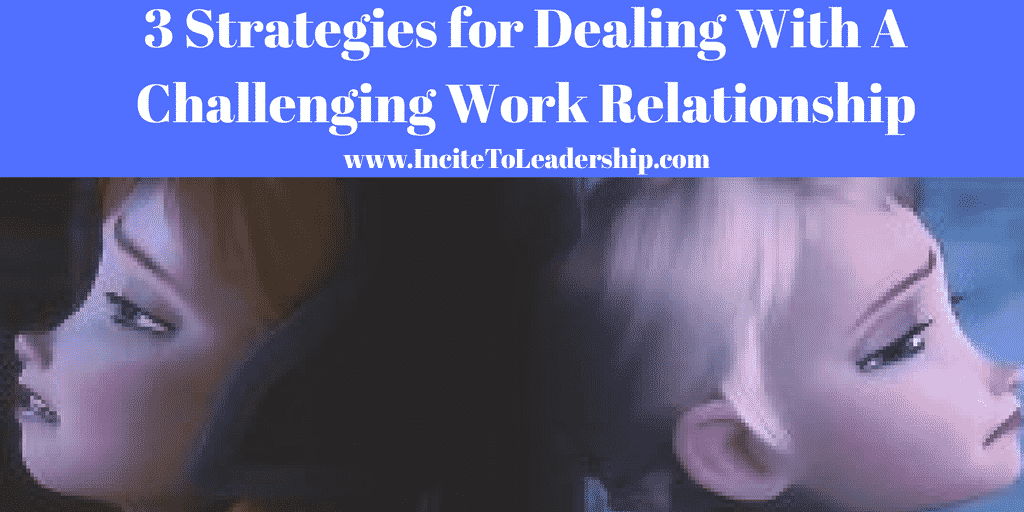 3 Strategies for Dealing With A Challenging Work Relationship