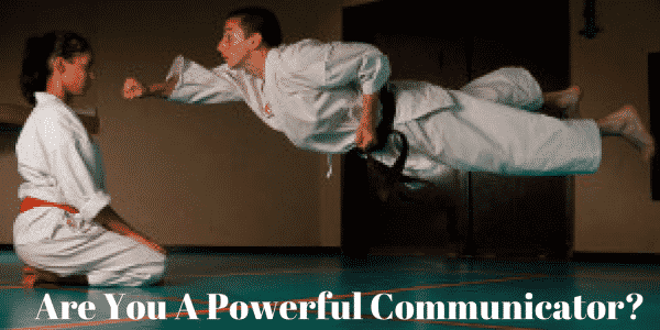 Are You A Powerful Communicator?