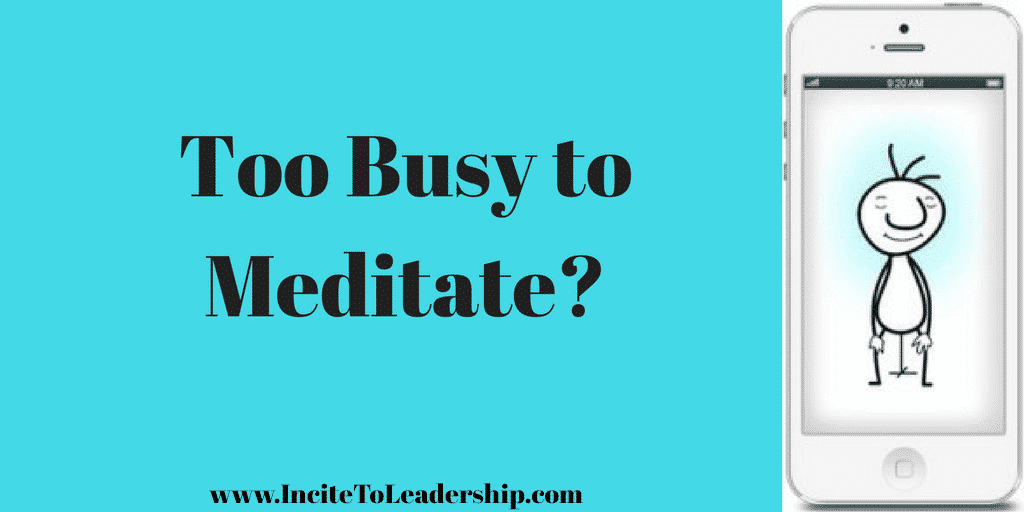 Too Busy to Meditate?