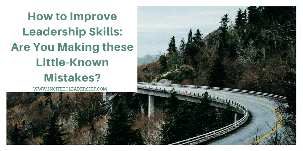 How to Improve Leadership Skills: Are You Making these Little-Known Mistakes?