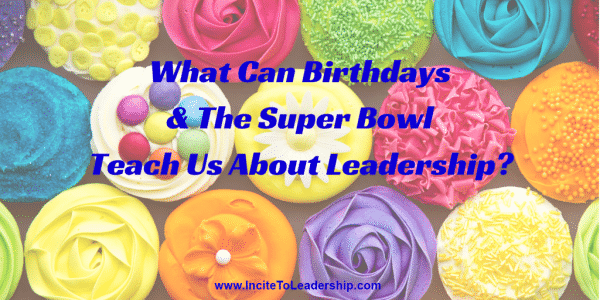Learning Leadership From Birthday And the Super Bowl