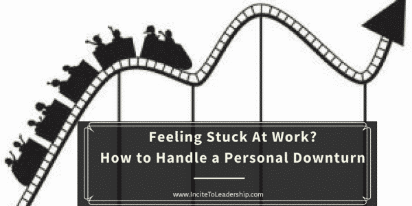 Feeling Stuck At Work? How to Handle a Personal Downturn