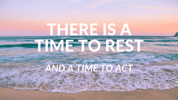 Jo Ilfeld | Executive Leadership Coach| Time to Rest and a Time to Act