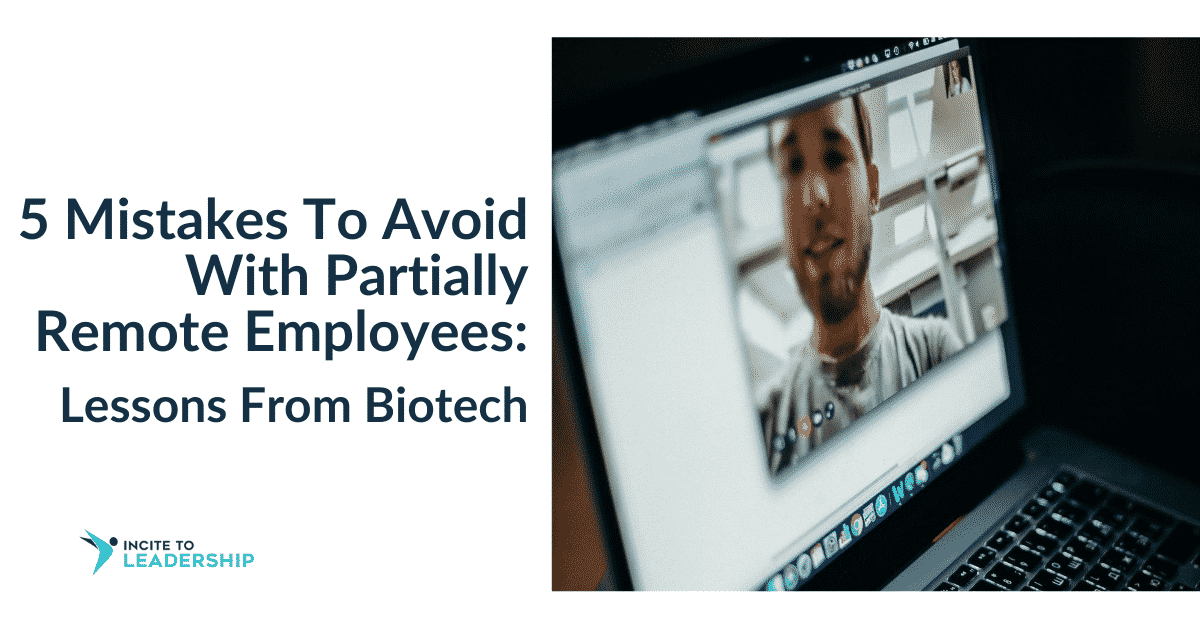 Jo Ilfeld | Executive Leadership Coach| Five Mistakes To Avoid With Partially Remote Employees: Lessons From Biotech